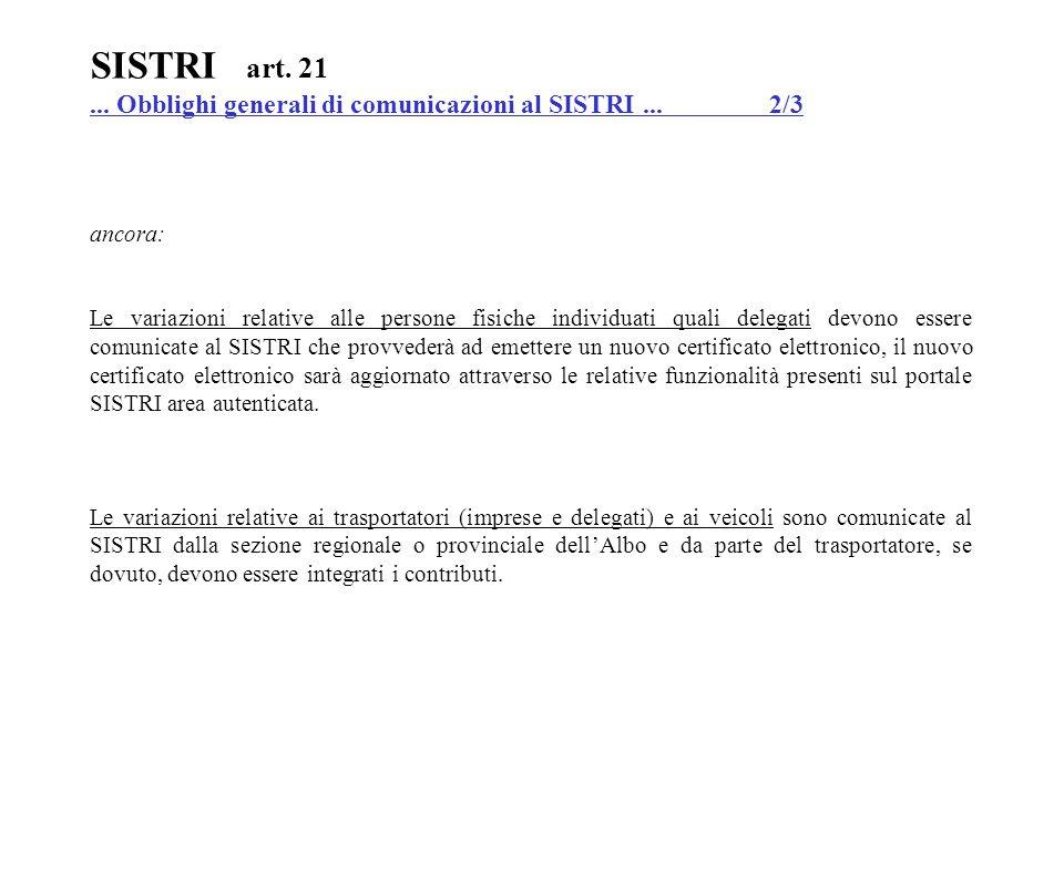 SISTRI art. 21... Obblighi generali di comunicazioni al SISTRI... 2/3 ancora: Le variazioni relative alle persone fisiche individuati quali delegati d