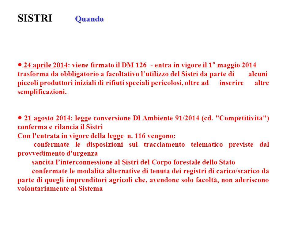 Quando SISTRI Quando ● 24 aprile 2014: viene firmato il DM 126 - entra in vigore il 1° maggio 2014 trasforma da obbligatorio a facoltativo l'utilizzo