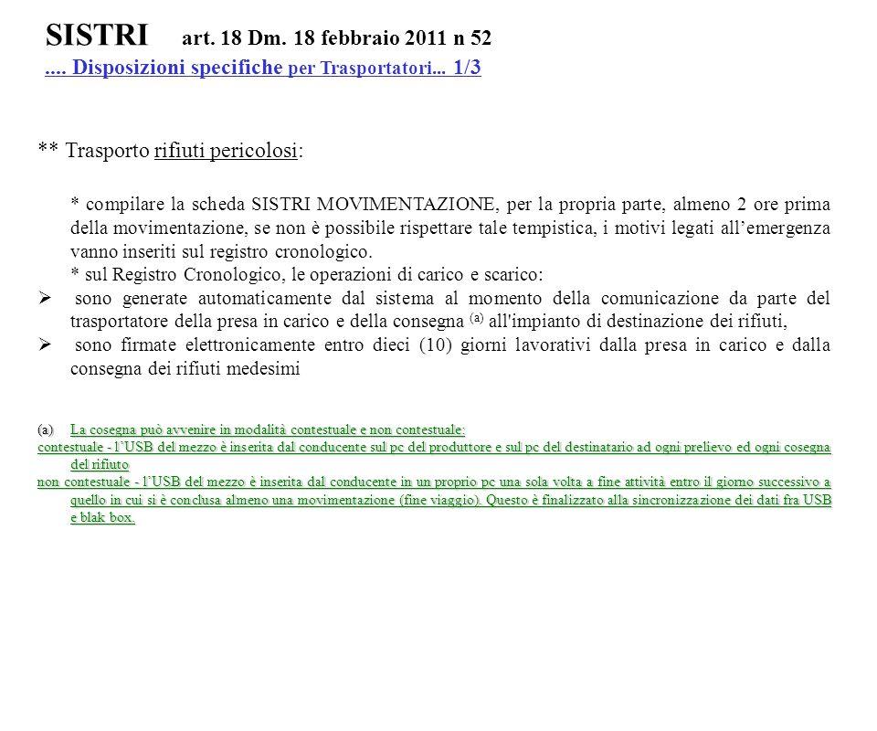 SISTRI art. 18 Dm. 18 febbraio 2011 n 52.... Disposizioni specifiche per Trasportatori... 1/3 ** Trasporto rifiuti pericolosi: * compilare la scheda S