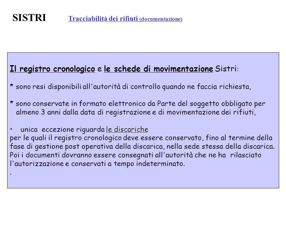 SISTRI Tracciabilità dei rifiuti (documentazione) Il registro cronologico e le schede di movimentazione Sistri : * sono resi disponibili all'autorità