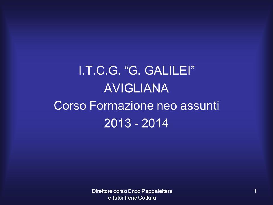 """I.T.C.G. """"G. GALILEI"""" AVIGLIANA Corso Formazione neo assunti 2013 - 2014 Direttore corso Enzo Pappalettera e-tutor Irene Cottura 1"""