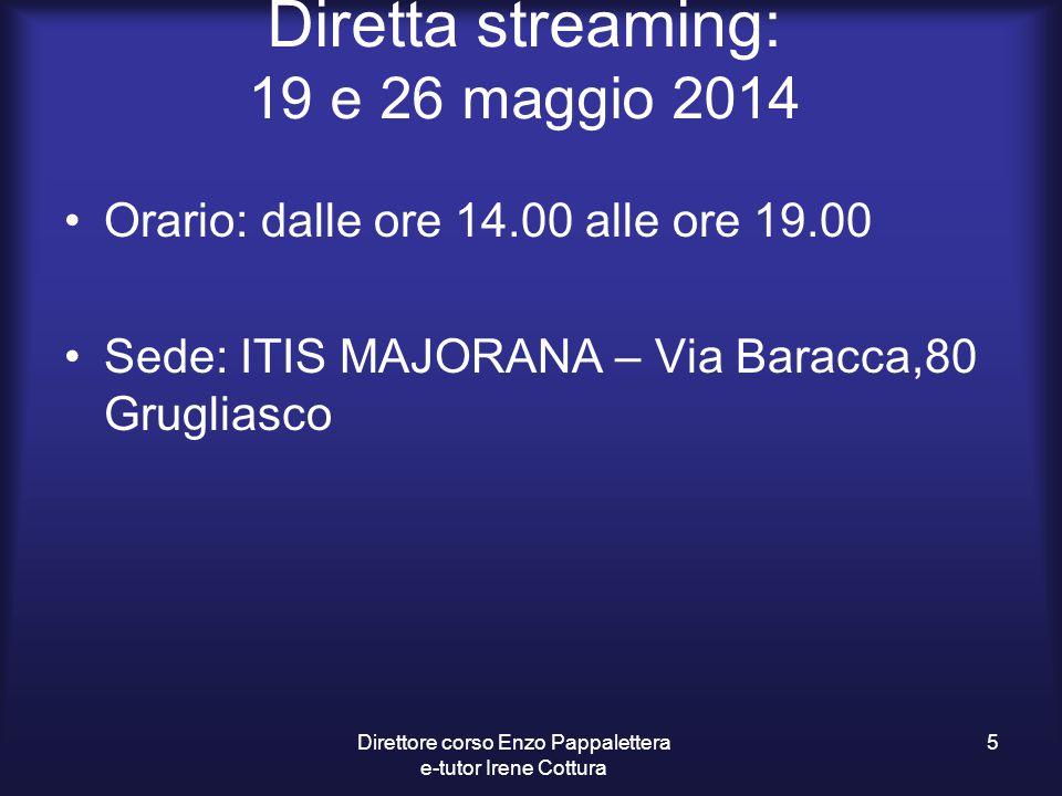 Diretta streaming: 19 e 26 maggio 2014 Orario: dalle ore 14.00 alle ore 19.00 Sede: ITIS MAJORANA – Via Baracca,80 Grugliasco Direttore corso Enzo Pap