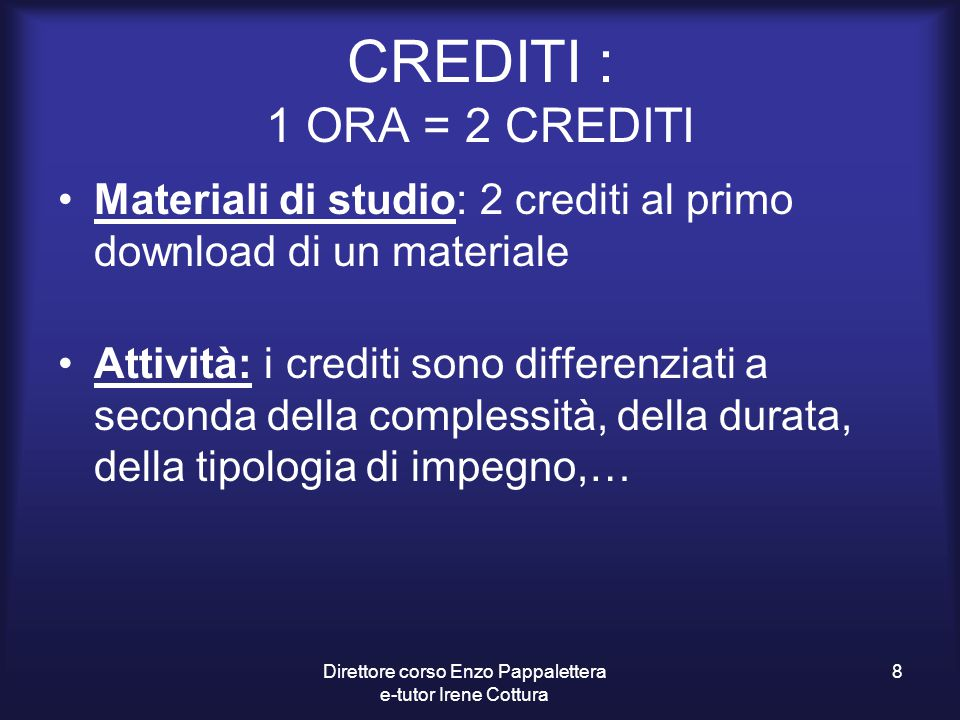 CREDITI : 1 ORA = 2 CREDITI Materiali di studio: 2 crediti al primo download di un materiale Attività: i crediti sono differenziati a seconda della co