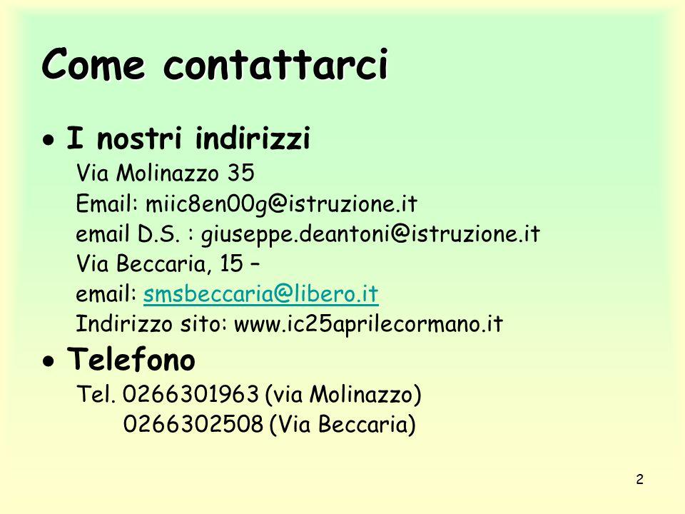 2 Come contattarci  I nostri indirizzi Via Molinazzo 35 Email: miic8en00g@istruzione.it email D.S. : giuseppe.deantoni@istruzione.it Via Beccaria, 15