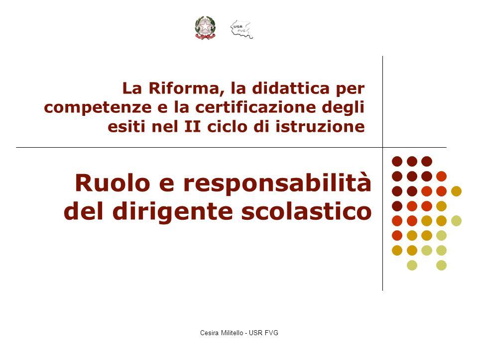Cesira Militello - USR FVG La Riforma, la didattica per competenze e la certificazione degli esiti nel II ciclo di istruzione Ruolo e responsabilità d