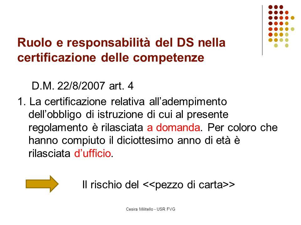 Ruolo e responsabilità del DS nella certificazione delle competenze D.M. 22/8/2007 art. 4 1. La certificazione relativa all'adempimento dell'obbligo d