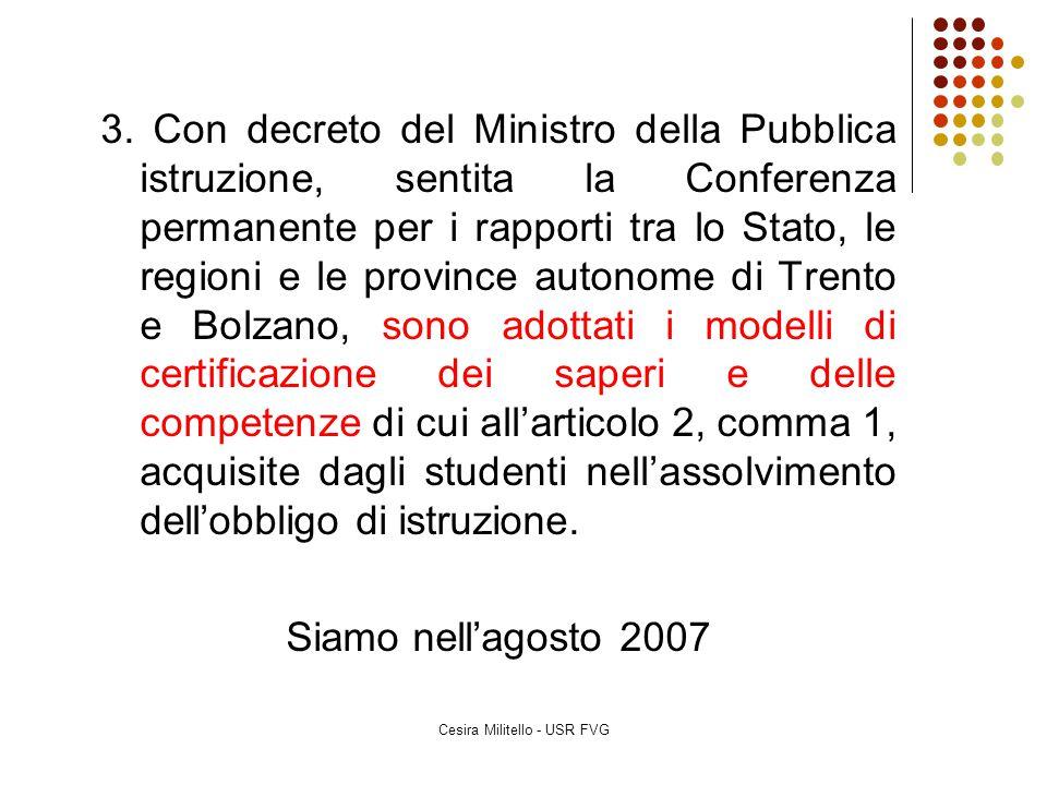 Cesira Militello - USR FVG 3. Con decreto del Ministro della Pubblica istruzione, sentita la Conferenza permanente per i rapporti tra lo Stato, le reg