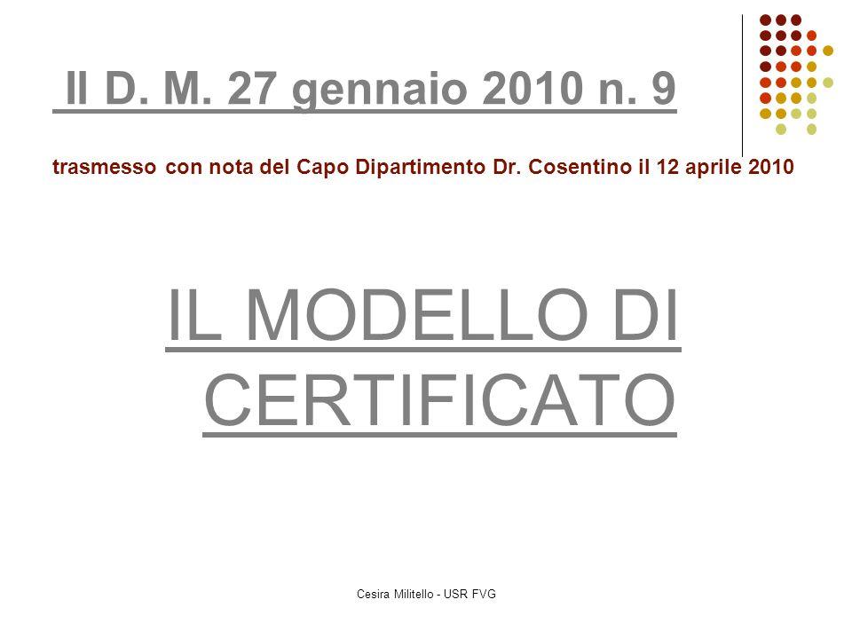IL MODELLO DI CERTIFICATO Cesira Militello - USR FVG Il D. M. 27 gennaio 2010 n. 9 trasmesso con nota del Capo Dipartimento Dr. Cosentino il 12 aprile