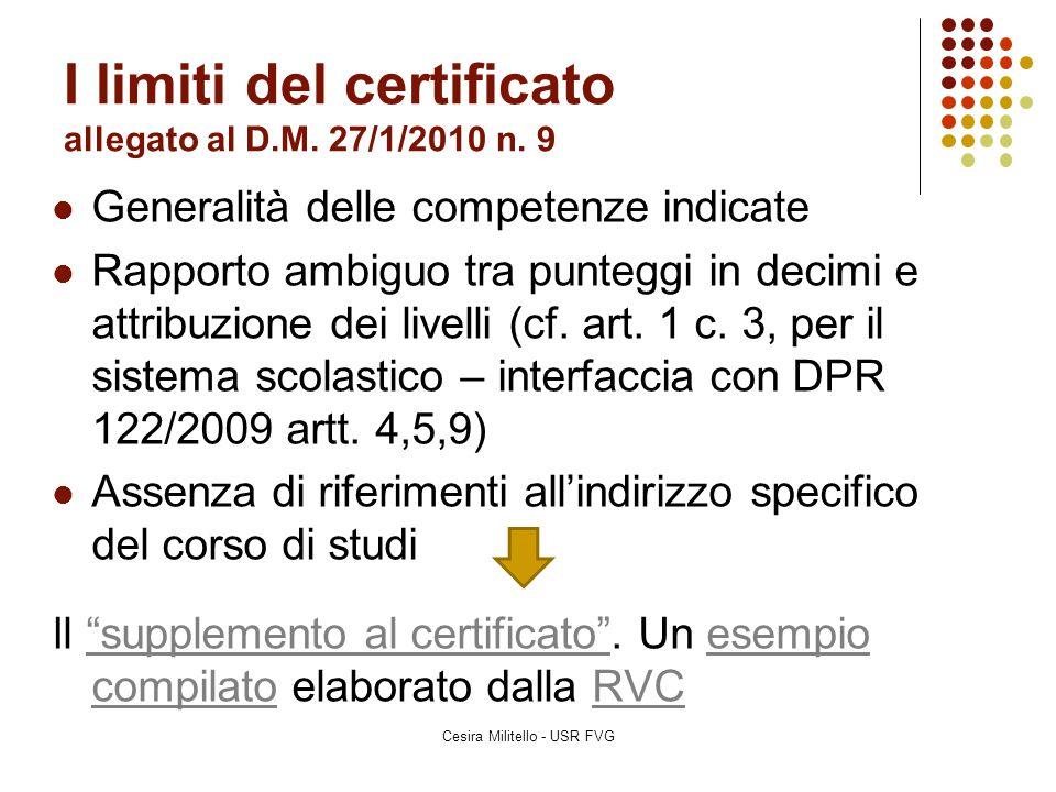 I limiti del certificato allegato al D.M. 27/1/2010 n. 9 Generalità delle competenze indicate Rapporto ambiguo tra punteggi in decimi e attribuzione d