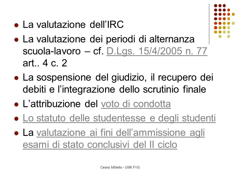 La valutazione dell'IRC La valutazione dei periodi di alternanza scuola-lavoro – cf. D.Lgs. 15/4/2005 n. 77 art.. 4 c. 2D.Lgs. 15/4/2005 n. 77 La sosp