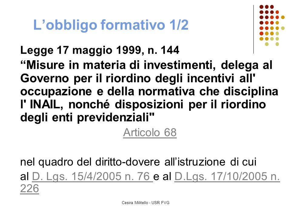 """Cesira Militello - USR FVG L'obbligo formativo 1/2 Legge 17 maggio 1999, n. 144 """"Misure in materia di investimenti, delega al Governo per il riordino"""