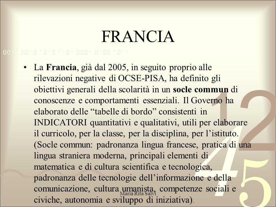 FRANCIA La Francia, già dal 2005, in seguito proprio alle rilevazioni negative di OCSE-PISA, ha definito gli obiettivi generali della scolarità in un socle commun di conoscenze e comportamenti essenziali.