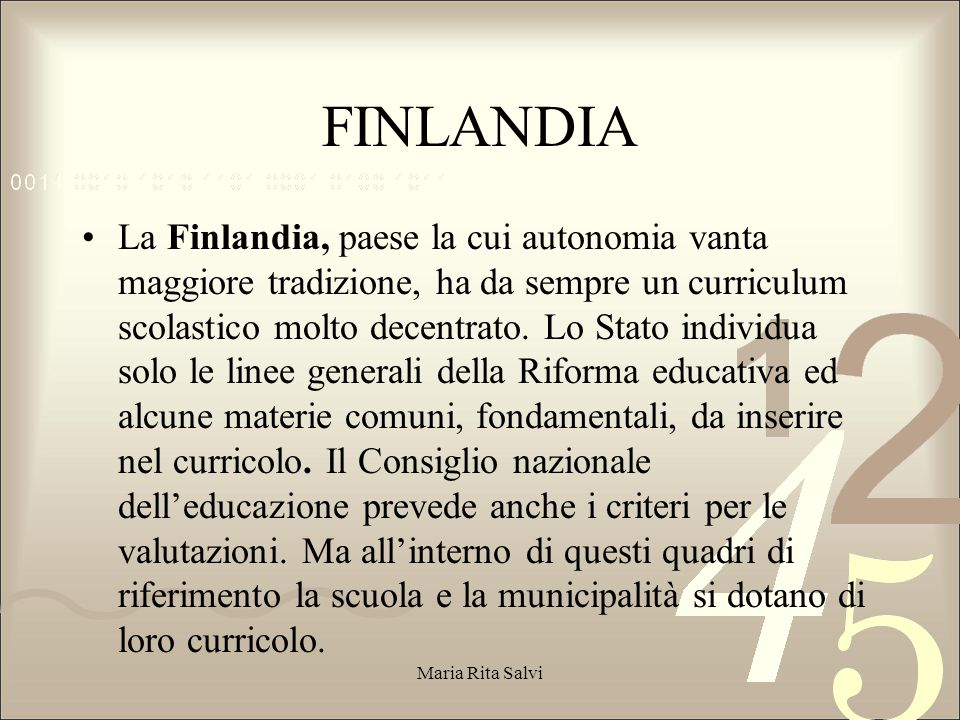 FINLANDIA La Finlandia, paese la cui autonomia vanta maggiore tradizione, ha da sempre un curriculum scolastico molto decentrato.