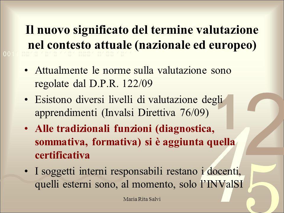 Il nuovo significato del termine valutazione nel contesto attuale (nazionale ed europeo) Attualmente le norme sulla valutazione sono regolate dal D.P.R.