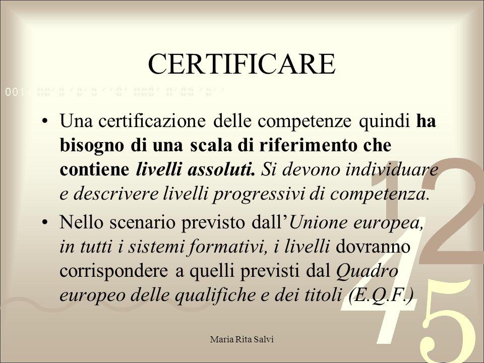 Una certificazione delle competenze quindi ha bisogno di una scala di riferimento che contiene livelli assoluti.