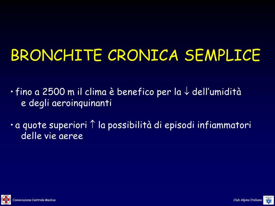 Commissione Centrale Medica Club Alpino Italiano BRONCHITE CRONICA SEMPLICE fino a 2500 m il clima è benefico per la  dell'umidità e degli aeroinquin