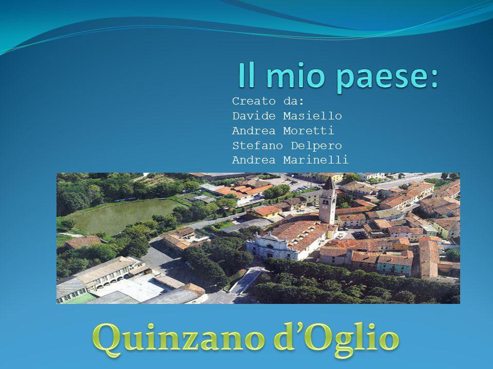 Le origini di Quinzano sono molto antiche a partire dal 10° secolo (900 d.C.) il paese era dominato dai Martinengo che fecero costruire il castello (oggi è la chiesa) Il dominio veneziano risale al 16° e 17° Dopo l'unità d'Italia furono costruiti l'asilo infantile e l'ospedale LA STORIA