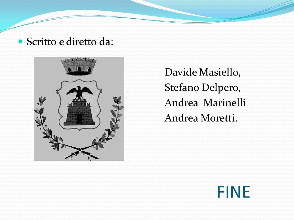 FINE Scritto e diretto da: Davide Masiello, Stefano Delpero, Andrea Marinelli Andrea Moretti.
