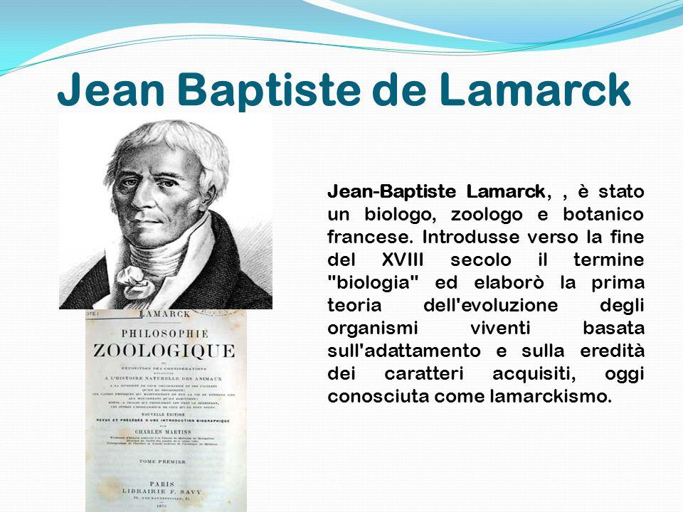 Jean Baptiste de Lamarck Jean-Baptiste Lamarck,, è stato un biologo, zoologo e botanico francese.