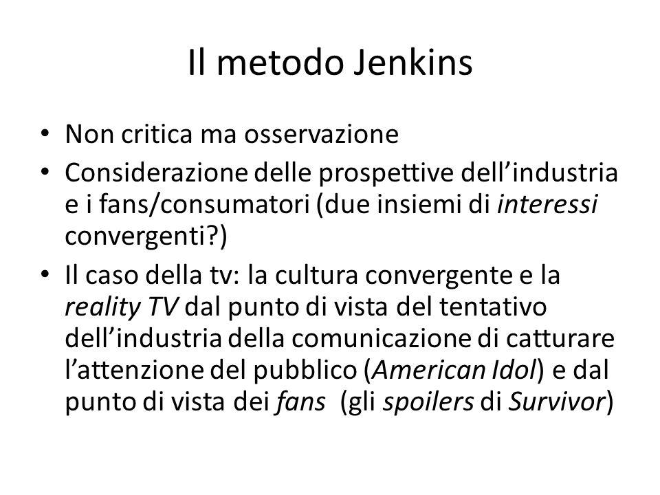 Il metodo Jenkins Non critica ma osservazione Considerazione delle prospettive dell'industria e i fans/consumatori (due insiemi di interessi convergen