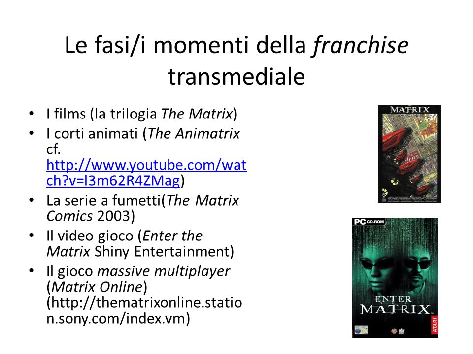 Le fasi/i momenti della franchise transmediale I films (la trilogia The Matrix) I corti animati (The Animatrix cf.