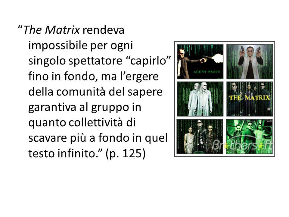 """""""The Matrix rendeva impossibile per ogni singolo spettatore """"capirlo"""" fino in fondo, ma l'ergere della comunità del sapere garantiva al gruppo in quan"""