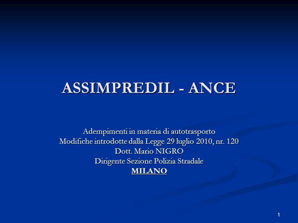 1 ASSIMPREDIL - ANCE Adempimenti in materia di autotrasporto Modifiche introdotte dalla Legge 29 luglio 2010, nr. 120 Dott. Mario NIGRO Dirigente Sezi