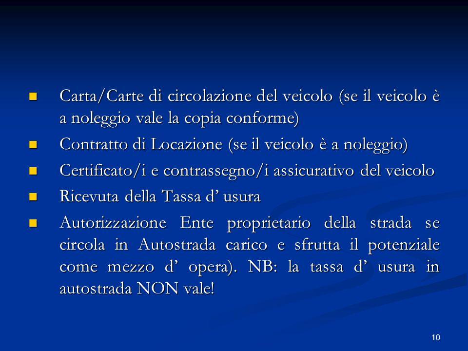 10 Carta/Carte di circolazione del veicolo (se il veicolo è a noleggio vale la copia conforme) Carta/Carte di circolazione del veicolo (se il veicolo