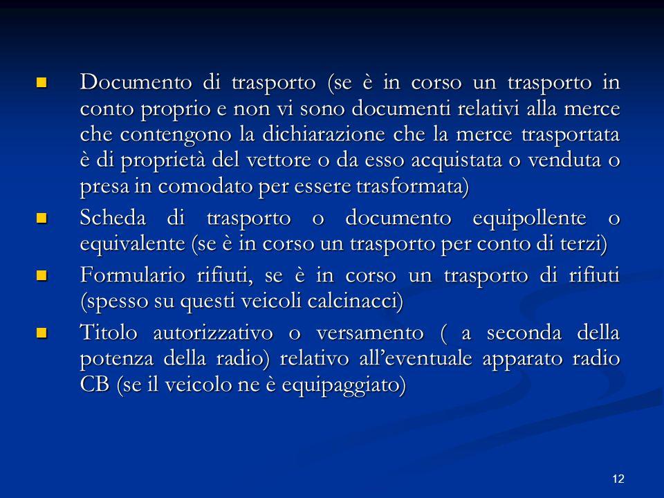 12 Documento di trasporto (se è in corso un trasporto in conto proprio e non vi sono documenti relativi alla merce che contengono la dichiarazione che