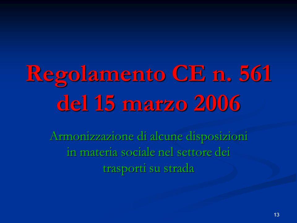13 Regolamento CE n. 561 del 15 marzo 2006 Armonizzazione di alcune disposizioni in materia sociale nel settore dei trasporti su strada