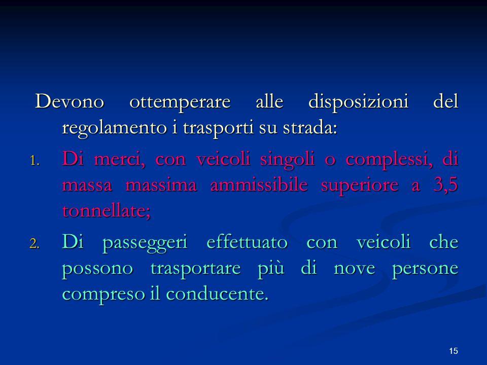 15 Devono ottemperare alle disposizioni del regolamento i trasporti su strada: Devono ottemperare alle disposizioni del regolamento i trasporti su str