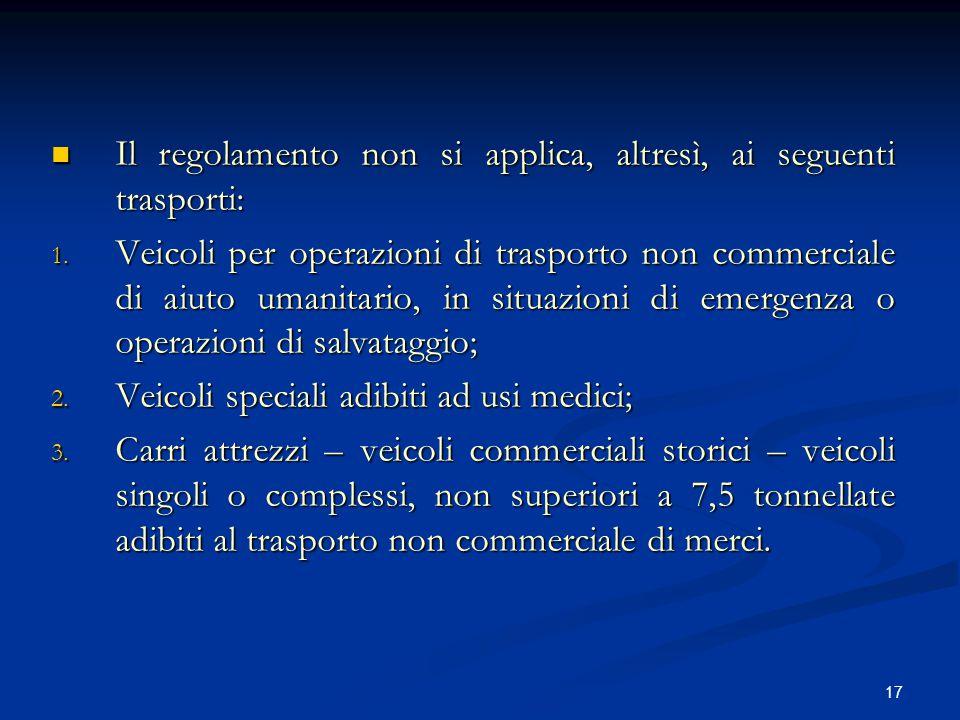 17 Il regolamento non si applica, altresì, ai seguenti trasporti: Il regolamento non si applica, altresì, ai seguenti trasporti: 1. Veicoli per operaz