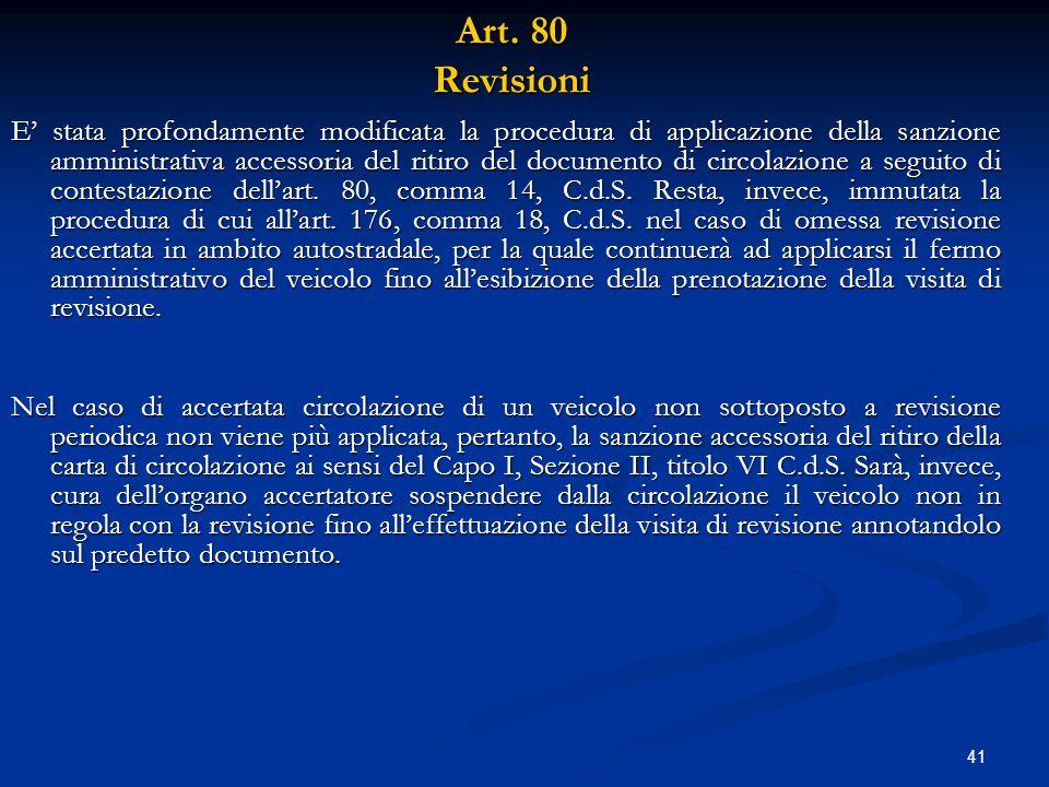 41 Art. 80 Revisioni E' stata profondamente modificata la procedura di applicazione della sanzione amministrativa accessoria del ritiro del documento