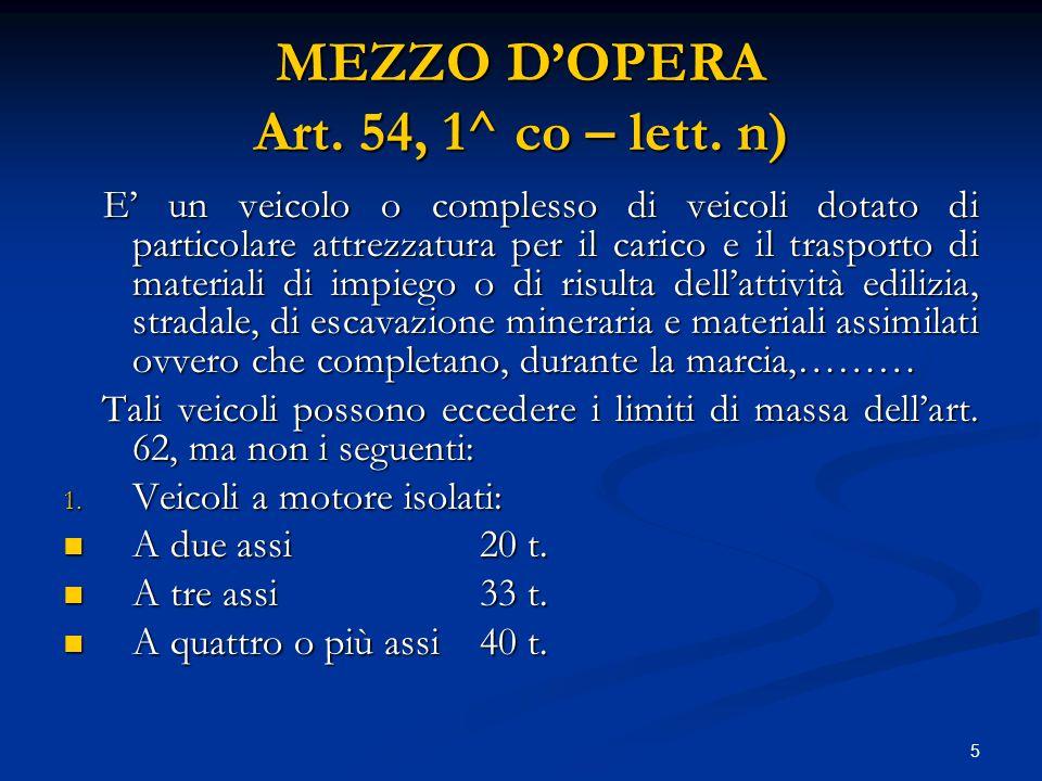 5 MEZZO D'OPERA Art. 54, 1^ co – lett. n) E' un veicolo o complesso di veicoli dotato di particolare attrezzatura per il carico e il trasporto di mate