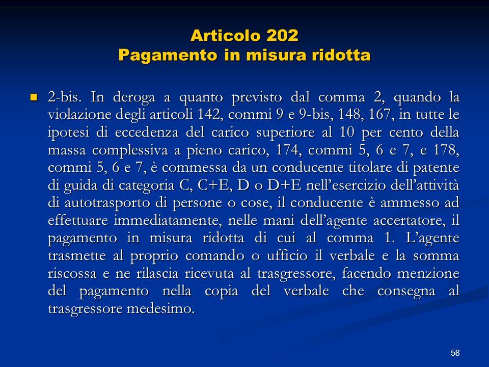 58 Articolo 202 Pagamento in misura ridotta 2-bis. In deroga a quanto previsto dal comma 2, quando la violazione degli articoli 142, commi 9 e 9-bis,