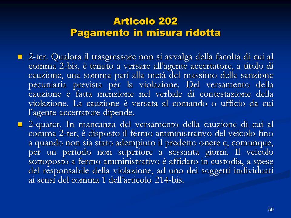 59 Articolo 202 Pagamento in misura ridotta 2-ter. Qualora il trasgressore non si avvalga della facoltà di cui al comma 2-bis, è tenuto a versare all'