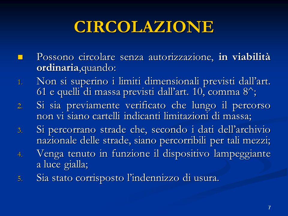 7 CIRCOLAZIONE Possono circolare senza autorizzazione, in viabilità ordinaria,quando: Possono circolare senza autorizzazione, in viabilità ordinaria,q