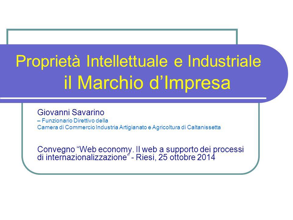 Proprietà Intellettuale e Industriale il Marchio d'Impresa Giovanni Savarino – Funzionario Direttivo della Camera di Commercio Industria Artigianato e Agricoltura di Caltanissetta Convegno Web economy.