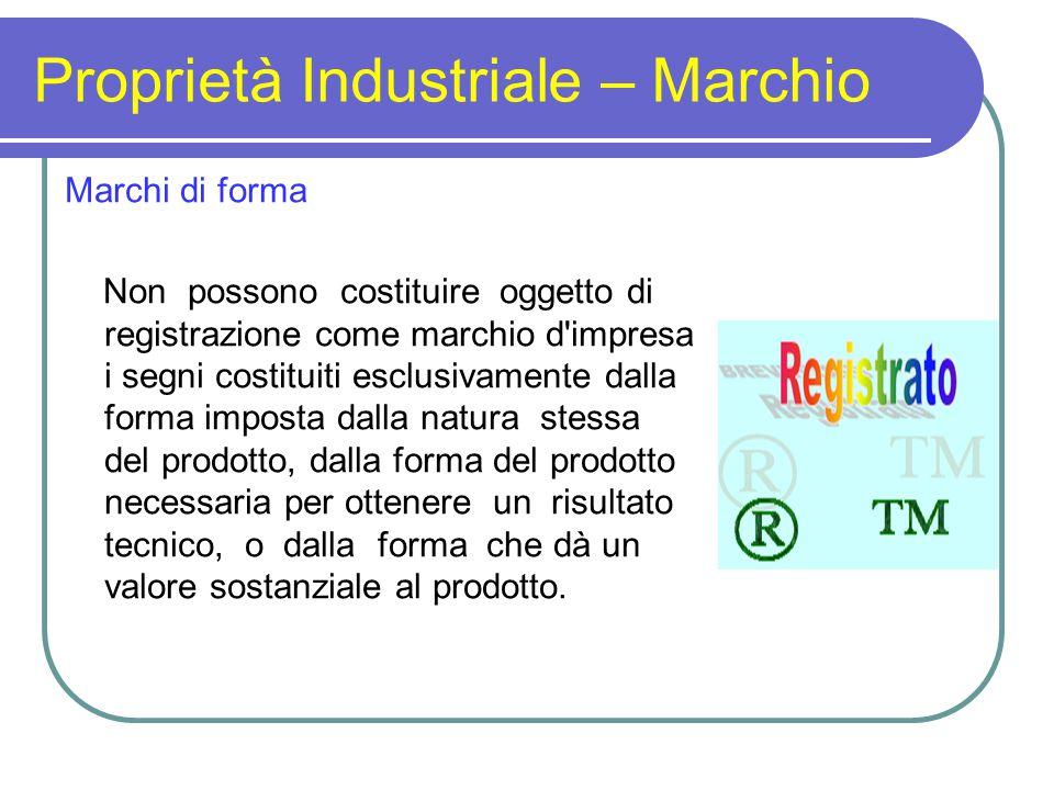 Proprietà Industriale – Marchio Marchi di forma Non possono costituire oggetto di registrazione come marchio d'impresa i segni costituiti esclusivamen