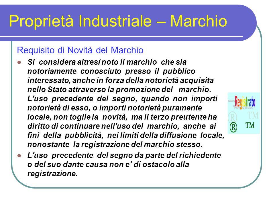 Proprietà Industriale – Marchio Requisito di Novità del Marchio Si considera altresì noto il marchio che sia notoriamente conosciuto presso il pubblic