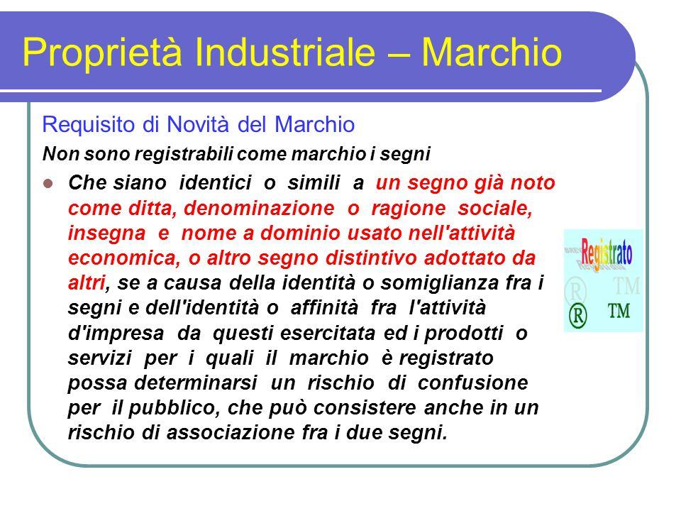 Proprietà Industriale – Marchio Requisito di Novità del Marchio Non sono registrabili come marchio i segni Che siano identici o simili a un segno già