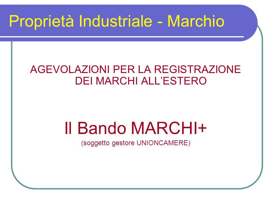 Proprietà Industriale - Marchio AGEVOLAZIONI PER LA REGISTRAZIONE DEI MARCHI ALL'ESTERO Il Bando MARCHI+ (soggetto gestore UNIONCAMERE)