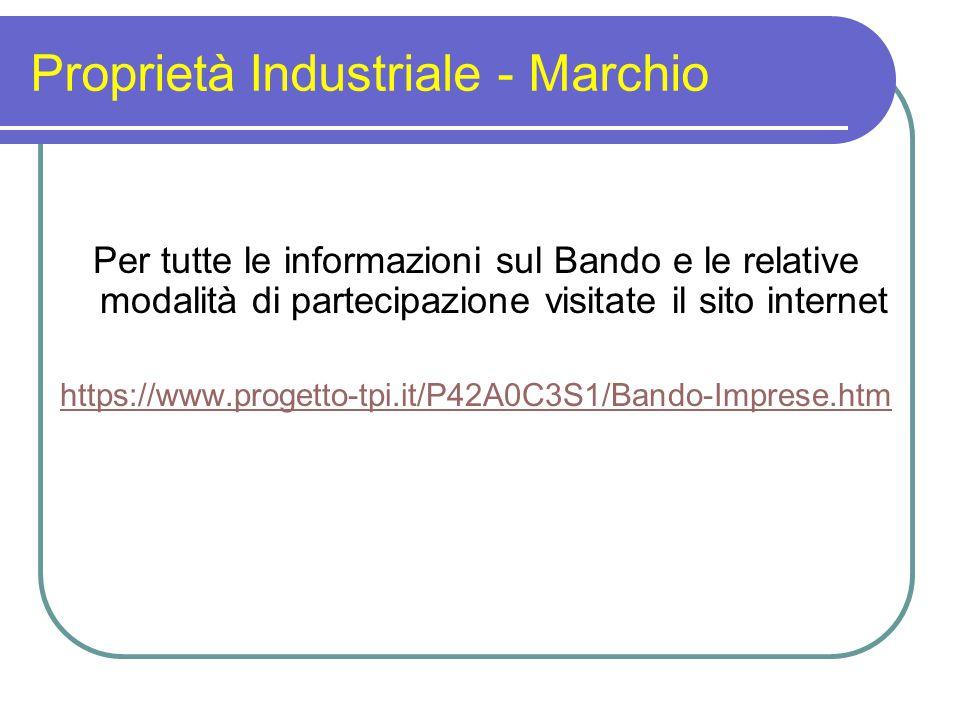 Proprietà Industriale - Marchio Per tutte le informazioni sul Bando e le relative modalità di partecipazione visitate il sito internet https://www.pro