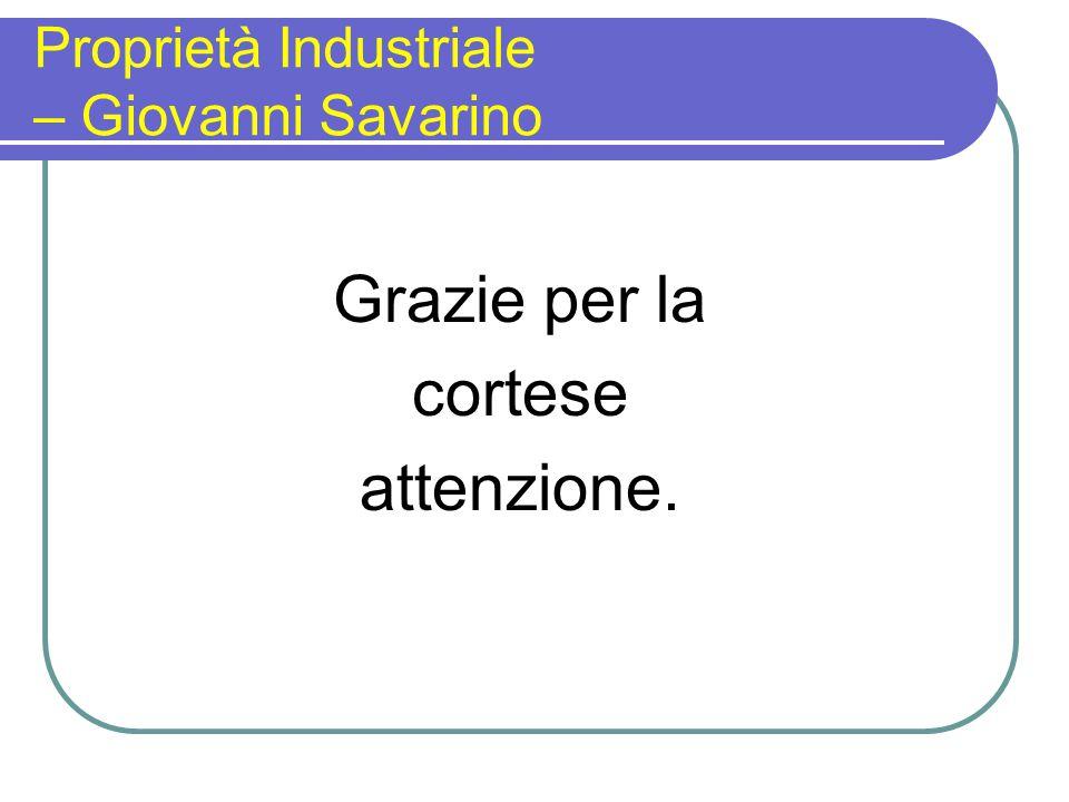 Proprietà Industriale – Giovanni Savarino Grazie per la cortese attenzione.