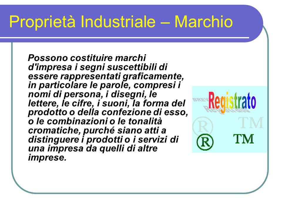Proprietà Industriale – Marchio Possono costituire marchi d'impresa i segni suscettibili di essere rappresentati graficamente, in particolare le parol