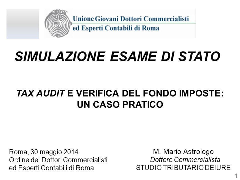SIMULAZIONE ESAME DI STATO Roma, 30 maggio 2014 Ordine dei Dottori Commercialisti ed Esperti Contabili di Roma M. Mario Astrologo Dottore Commercialis