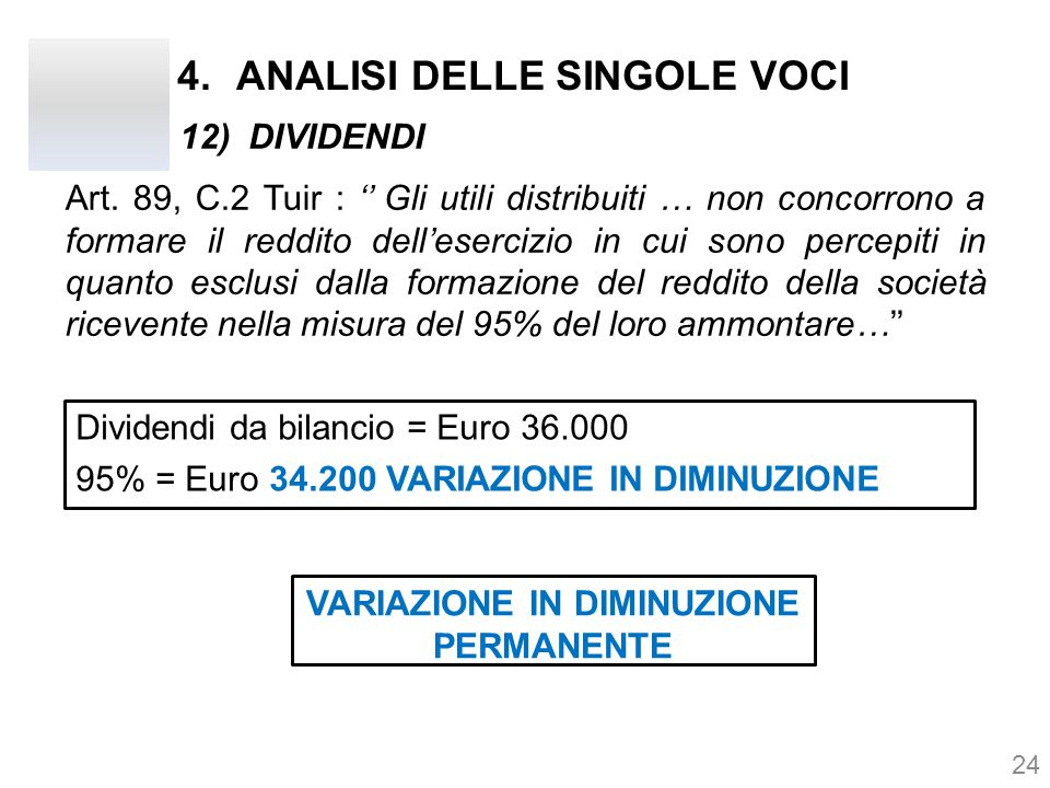 4.ANALISI DELLE SINGOLE VOCI Art. 89, C.2 Tuir : '' Gli utili distribuiti … non concorrono a formare il reddito dell'esercizio in cui sono percepiti i