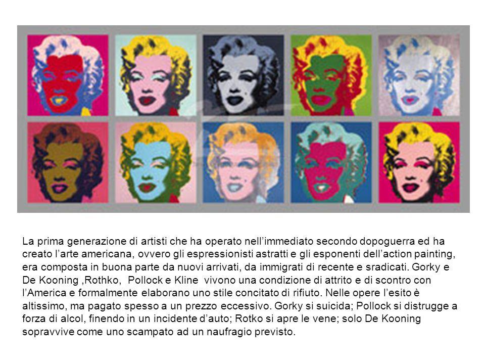 Warhol è l'America, ma i suoi concittadini hanno la tendenza non a respingerlo, ma a neutralizzarlo e a diffidarne, confinandolo ai margini tra le ecc