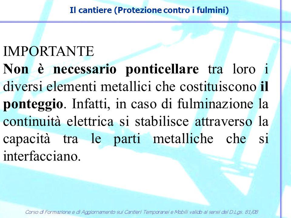 Il cantiere (Protezione contro i fulmini) IMPORTANTE Non è necessario ponticellare tra loro i diversi elementi metallici che costituiscono il ponteggi