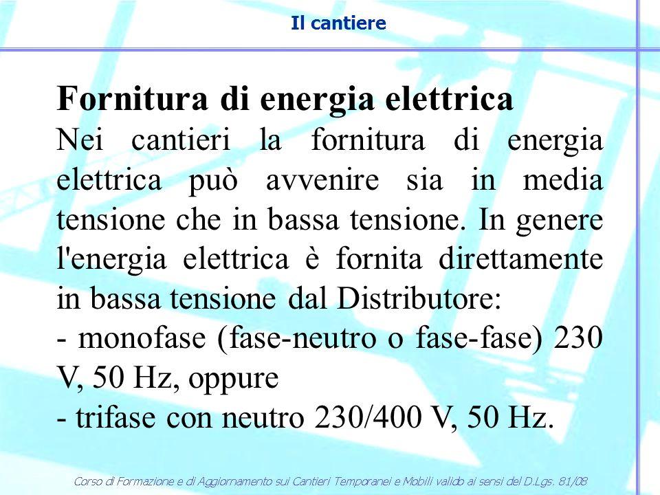Il cantiere Fornitura di energia elettrica Nei cantieri la fornitura di energia elettrica può avvenire sia in media tensione che in bassa tensione. In